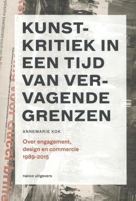 Kunstkritiek in een tijd van vervagende grenzen 1989-2015 - Annemarie Kok  