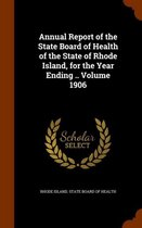Annual Report of the State Board of Health of the State of Rhode Island, for the Year Ending .. Volume 1906