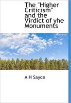 The Higher Criticism and the Virdict of Yhe Monuments