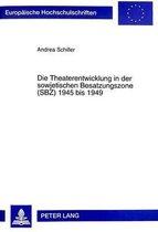 Die Theaterentwicklung in Der Sowjetischen Besatzungszone (Sbz) 1945 Bis 1949