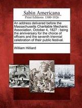 An Address Delivered Before the Massachusetts Charitable Mechanic Association, October 4, 1827