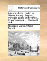 A Journey from London to Genoa, Through England, Portugal, Spain, and France.... in Four Volumes. ... Volume 3 of 4