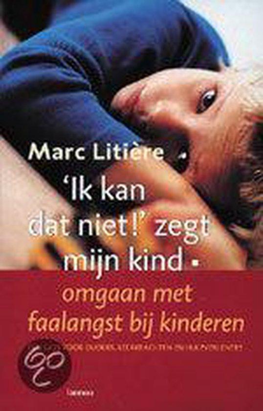 Ik kan dat niet ! zegt mijn kind - Marc Litiere |