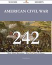 American Civil War 242 Success Secrets - 242 Most Asked Questions On American Civil War - What You Need To Know