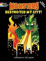 Monsters Destroyed My City! Dover Stained Glass Coloring Book