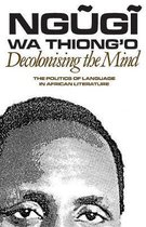 Decolonising the Mind - The Politics of Language in African Literature