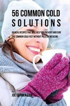 56 Common Cold Solutions