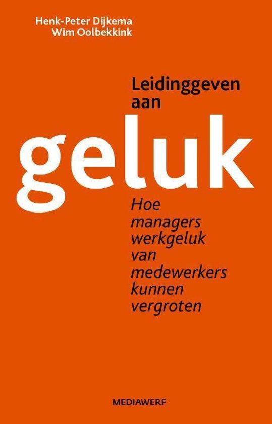 Leidinggeven aan geluk - Henk-Peter Dijkema  