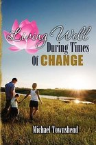 Living Well During Times of Change