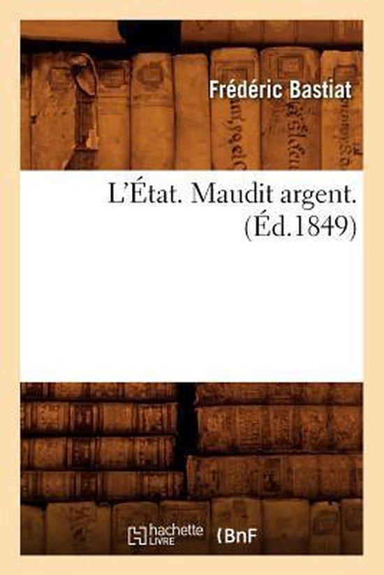 L'�tat. Maudit Argent. (�d.1849)
