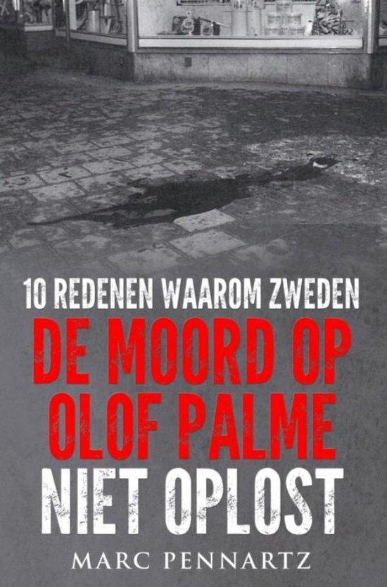 10 Redenen waarom Zweden de moord op Olof Palme niet oplost - Marc Pennartz  