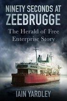 Boek cover Ninety Seconds at Zeebrugge van Iain Yardley (Onbekend)