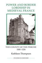 Power and Border Lordship in Medieval France: The County of the Perche, 1000-1226