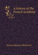 A History of the French Academy