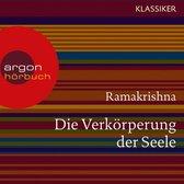 Ramakrishna. Die Verkörperung der Seele - Worte der Weisheit (Szenische Lesung)
