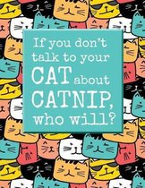If You Don't Talk to Your Cat about Catnip, Who Will?