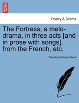 The Fortress, a Melo-Drama, in Three Acts [And in Prose with Songs], from the French, Etc.
