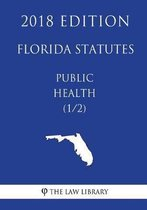 Florida Statutes - Public Health (1/2) (2018 Edition)