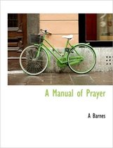 A Manual of Prayer