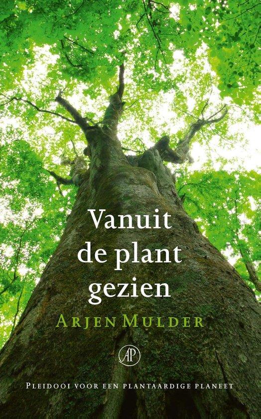 Vanuit de plant gezien - Arjen Mulder |