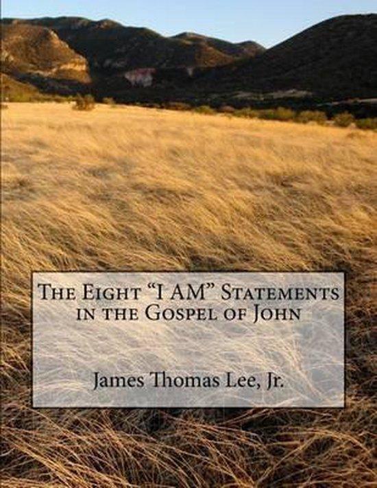 Boek cover The Eight i Am Statements in the Gospel of John van Mr James Thomas Lee Jr