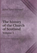 The History of the Church of Scotland Volume 3