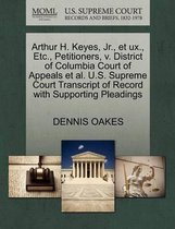 Arthur H. Keyes, Jr., Et Ux., Etc., Petitioners, V. District of Columbia Court of Appeals Et Al. U.S. Supreme Court Transcript of Record with Supporting Pleadings