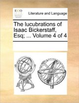 The Lucubrations of Isaac Bickerstaff, Esq; ... Volume 4 of 4