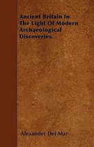 Ancient Britain In The Light Of Modern Archaeological Discoveries.