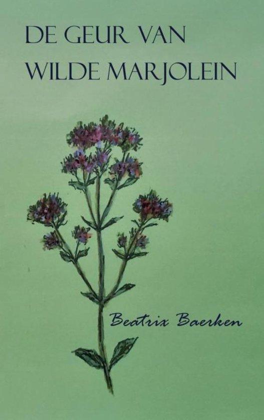 De geur van wilde marjolein - Beatrix Baerken  