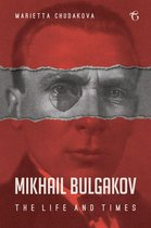 Mikhail Bulgakov: The Life and Times