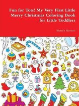 Fun for Tots! My Very First Little Merry Christmas Coloring Book for Little Toddlers