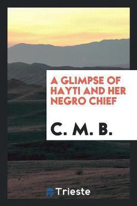 A Glimpse of Hayti and Her Negro Chief