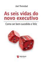 As Seis vidas do novo executivo - como ser bem-sucedido e feliz