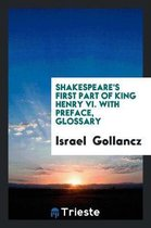 Shakespeare's First Part of King Henry VI. with Preface, Glossary