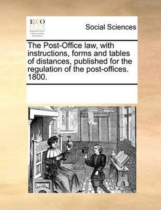 The Post-Office Law, with Instructions, Forms and Tables of Distances, Published for the Regulation of the Post-Offices. 1800