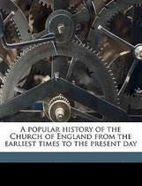 A Popular History of the Church of England from the Earliest Times to the Present Day