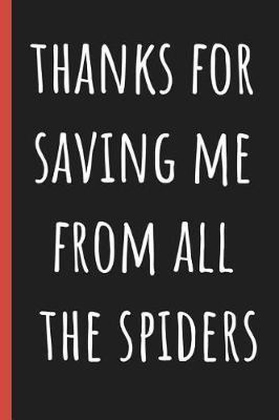 Thanks for saving me from all the spiders
