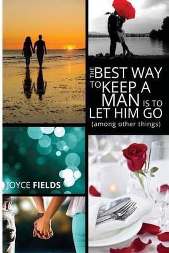 The Best Way to Keep a Man Is to Let Him Go (Among Other Things)