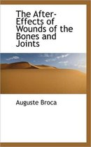 The After-Effects of Wounds of the Bones and Joints