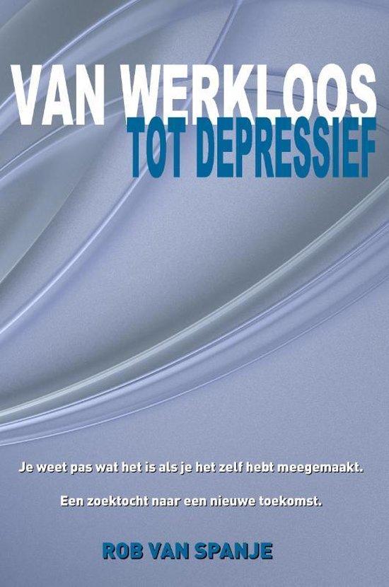 Van werkloos tot depressief - Rob van Spanje pdf epub