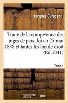 Traite de la competence des juges de paix, loi du 25 mai 1838 et toutes les lois de droit Tome 1