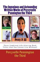 The Ingenious and Astounding Written Works of Percyvelle Pennington the Third