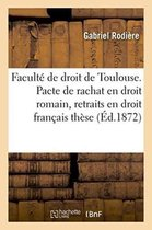 Faculte de droit de Toulouse. Pacte de rachat en droit romain, des retraits en droit francais these