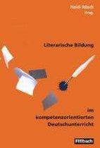 Literarische Bildung im kompetenzorientierten Deutschunterricht