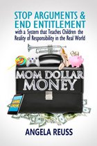 Omslag Mom Dollar Money: STOP ARGUMENTS & END ENTITLEMENT with a System that Teaches Children the Reality of Responsibility in the Real World