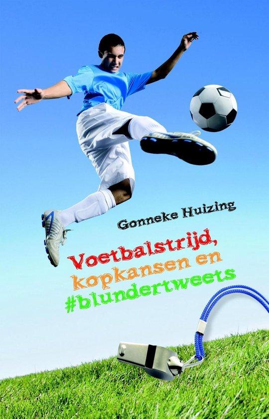 Voetbalstrijd, kopkansen en blundertweets - Gonneke Huizing |