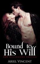 Bound to His Will (BBW Billionaire Erotica)