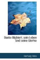 Dante Alighieri, Sein Leben Und Seine Werke