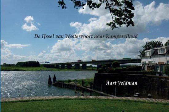 De IJssel van Westervoort naar Kampereiland - Aart Veldman |